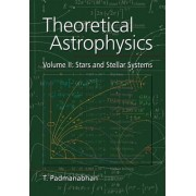 Theoretical Astrophysics: Volume 2, Stars and Stellar Systems by T. Padmanabhan