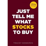 Just Tell Me What Stocks to Buy by Tracey Edwards