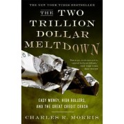 The Two Trillion Dollar Meltdown by Charles R. Morris