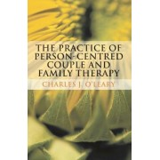 The Practice of Person-Centred Couple and Family Therapy by Charles J. O'Leary