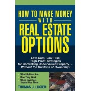 How to Make Money With Real Estate Options by Thomas Lucier