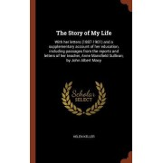 The Story of My Life: With Her Letters (1887-1901) and a Supplementary Account of Her Education, Including Passages from the Reports and Let