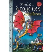 Manual de dragones y caballeros / Manual of Dragons and Knights by Agustin Celis
