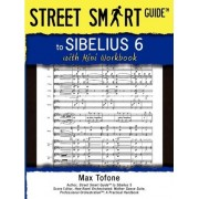 Street Smart Guide to Sibelius 6 - With Mini Workbook by Massimo Tofone