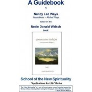Conversations with God, Book 1 - A Guidebook by Nancy Ways