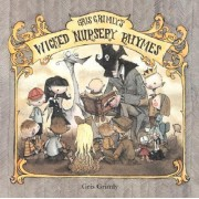 Gris Grimley's Wicked Nursery Rhymes by Gris Grimley