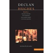 Hughes Plays: Digging for Fire; New Morning; Halloween Night; Love and a Bottle v.1 by Declan Hughes