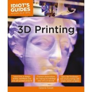 Idiot's Guides: 3D Printing by Cameron Coward