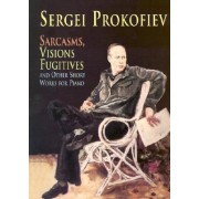Sarcasms, Visions Fugitives and Other Short Works for Piano by Sergei Prokofiev