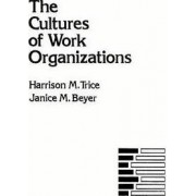 The Cultures of Work Organizations by Harrison M. Trice