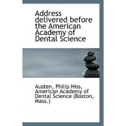 Address Delivered Before the American Academy of Dental Science by Austen Philip Hiss