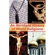 An Abridged History of World Religions by Rex A Lentz