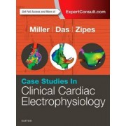Case Studies in Clinical Cardiac Electrophysiology by John M. Miller