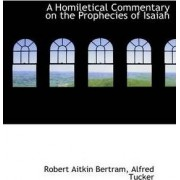 A Homiletical Commentary on the Prophecies of Isaiah by Robert Aitkin Bertram
