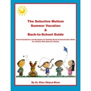 The Selective Mutism Summer Vacation & Back-To-School Guide by Dr Elisa Shipon-Blum