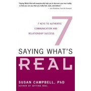 Saying What's Real: 7 Keys to Authentic Communication and Relationship Success