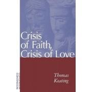 Crisis of Faith, Crisis of Love: v.1 by Thomas Keating