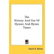 The History and Use of Hymns and Hymn Tunes by David R Breed