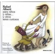 Rafael Alberti para ninos y ninas y otros seres curiosos/ Rafael Alberti for Girls and Boys and other curious peoples by Rafael Alberti
