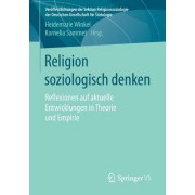 Religion Soziologisch Denken: Reflexionen Auf Aktuelle Entwicklungen in Theorie Und Empirie