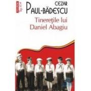 Tineretile lui Daniel Abagiu - Cezar Paul-Badescu