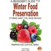 A Beginner's Guide to Winter Food Preservation - Storing What You Have Grown by Dueep J Singh