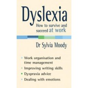 Dyslexia: How to survive and succeed at work by Sylvia Moody