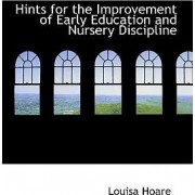 Hints for the Improvement of Early Education and Nursery Discipline by Louisa Hoare