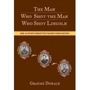 Man Who Shot the Man Who Shot Lincoln by Graeme Donald