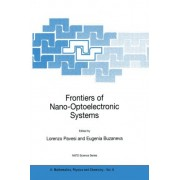 Frontiers of Nano-Optoelectronic Systems: Proceedings of the NATO Advanced Research Workshop on Frontiers of Nano-optoelectronic Systems - Molecular Scale Engineering and Processes, Kiev, Ukraine, May 22-26, 2000 by Lorenzo Pavesi
