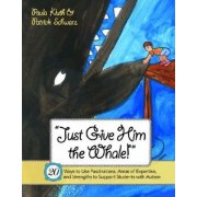 Just Give Him the Whale! by Paula Kluth
