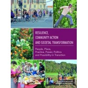 Resilience, Community Action & Societal Transformation: People, Place, Practice, Power, Politics & Possibility in Transition 2017 by Thomas Henfrey