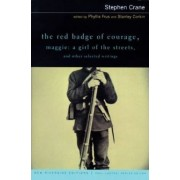 The Red Badge of Courage, Maggie: A Girl of the Streets, and Other Selected Writings by Stephen Crane