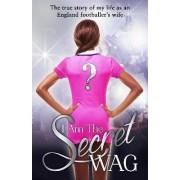 I Am The Secret WAG by The Secret WAG