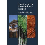 Forestry and the Forest Industry in Japan by Yoshiya Iwai