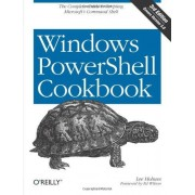 Lee Holmes Windows PowerShell Cookbook: The Complete Guide to Scripting Microsoft's Command Shell