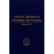 Annual Review of Gerontology and Geriatrics 1981: Biological, Clinical, Behavioural, and Social Issues Volume 2 by Carl Eisdorfer