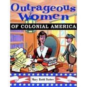 Outrageous Women of Colonial America by Mary Rodd Furbee