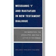 Messianic 'I' and Rastafari in New Testament Dialogue by Delano Vincent Palmer