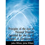 Principles of the Law of Personal Property Intended for the Use of Students in Conveyancing by Joshua Williams