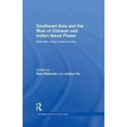 Southeast Asia and the Rise of Chinese and Indian Naval Power by Sam Bateman