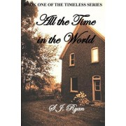 All the Time in the World by S J Ryan