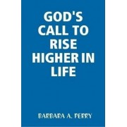 God's Call to Rise Higher in Life by Barbara Perry