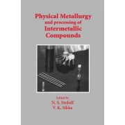 Physical Metallurgy and Processing of Intermetallic Compounds by Norman S. Stoloff