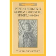 Popular Religion in Germany and Central Europe, 1400-1800 by Trevor Johnson