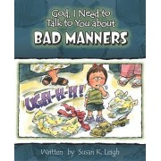 God, I Need to Talk to You about Bad Manners by Susan K Leigh