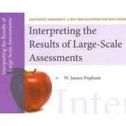 Interpreting the Results of Large-Scale Assessments, Mastering Assessment by W. James Popham