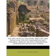Die Zoll-Novelle Vom Marz 1885 Und Ihre Bedeutung Fur Die Landwirthschaft Ungarns by Gustav Von Freiherr 1828 Berg