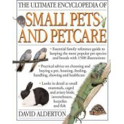The Ultimate Encyclopedia of Small Pets & Pet Care by David Alderton