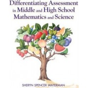 Differentiating Assessment in Middle and High School Mathematics and Science by Sheryn Spencer-Waterman